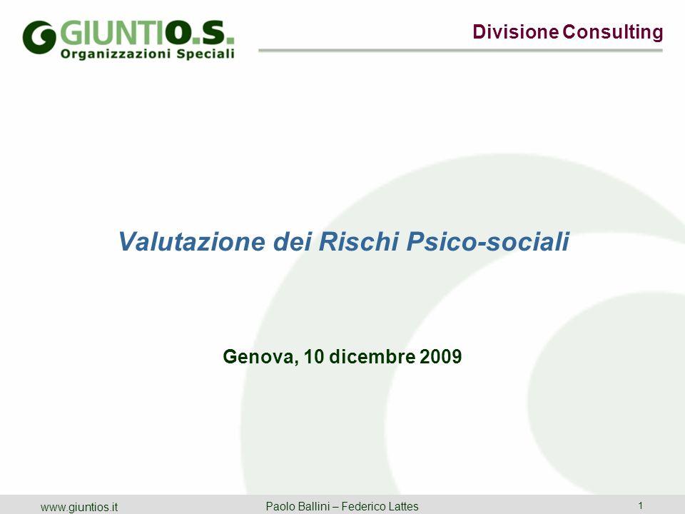 Divisione Consulting Paolo Ballini – Federico Lattes 1 www.giuntios.it Valutazione dei Rischi Psico-sociali Genova, 10 dicembre 2009