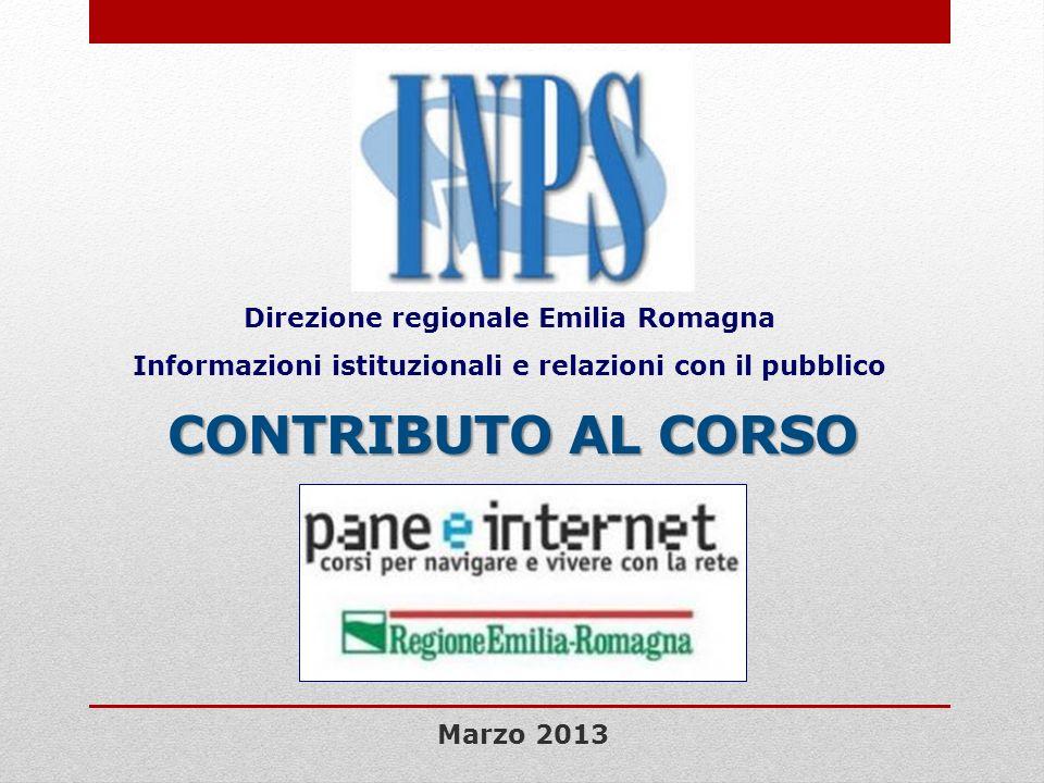 Direzione regionale Emilia Romagna Informazioni istituzionali e relazioni con il pubblico CONTRIBUTO AL CORSO Marzo 2013