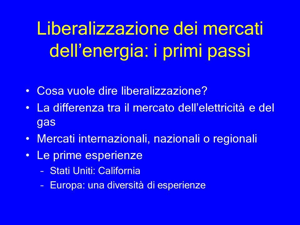 Liberalizzazione dei mercati dellenergia: i primi passi Cosa vuole dire liberalizzazione? La differenza tra il mercato dellelettricità e del gas Merca
