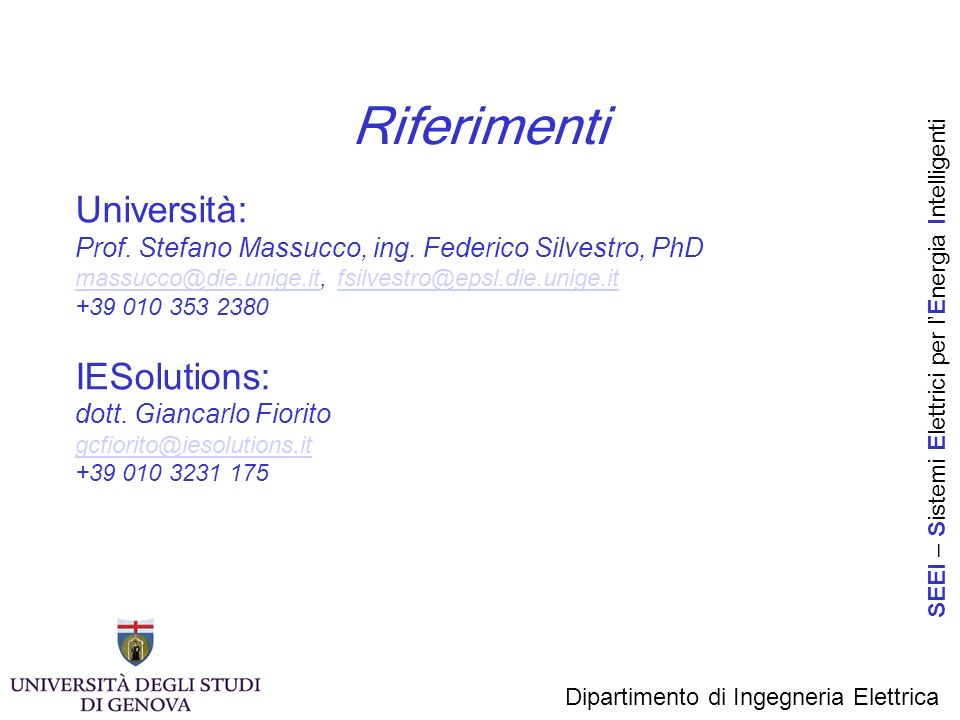 Riferimenti Università: Prof. Stefano Massucco, ing. Federico Silvestro, PhD massucco@die.unige.itmassucco@die.unige.it, fsilvestro@epsl.die.unige.itf