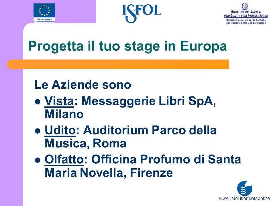 www.isfol.it/orientaonline Progetta il tuo stage in Europa Le Aziende sono Vista: Messaggerie Libri SpA, Milano Udito: Auditorium Parco della Musica,