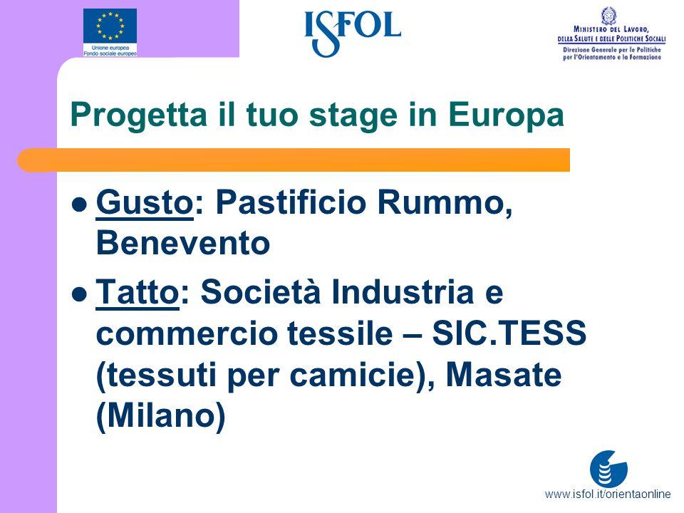 www.isfol.it/orientaonline Progetta il tuo stage in Europa Gusto: Pastificio Rummo, Benevento Tatto: Società Industria e commercio tessile – SIC.TESS