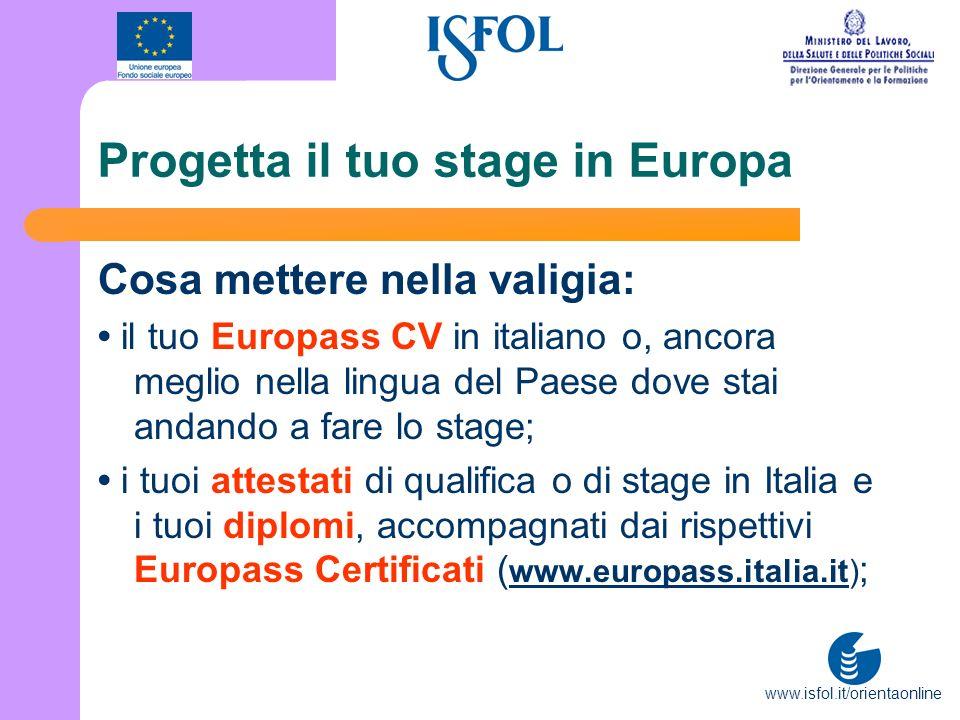 www.isfol.it/orientaonline Progetta il tuo stage in Europa Cosa mettere nella valigia: il tuo Europass CV in italiano o, ancora meglio nella lingua de