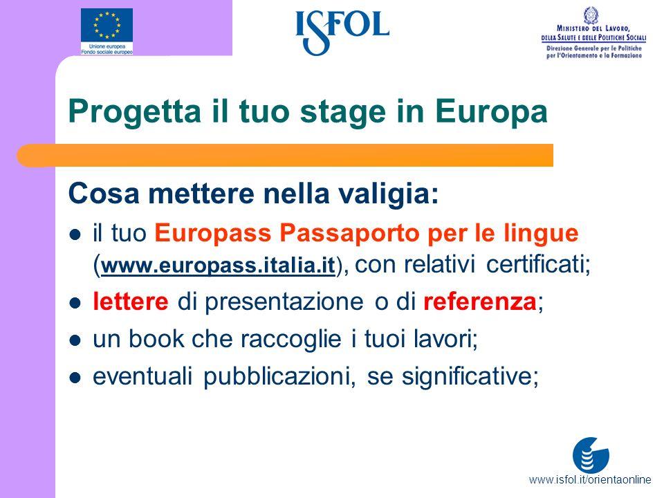 www.isfol.it/orientaonline Progetta il tuo stage in Europa Cosa mettere nella valigia: il tuo Europass Passaporto per le lingue ( www.europass.italia.