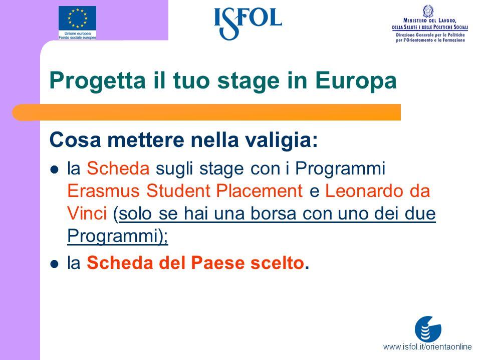 www.isfol.it/orientaonline Progetta il tuo stage in Europa Cosa mettere nella valigia: la Scheda sugli stage con i Programmi Erasmus Student Placement