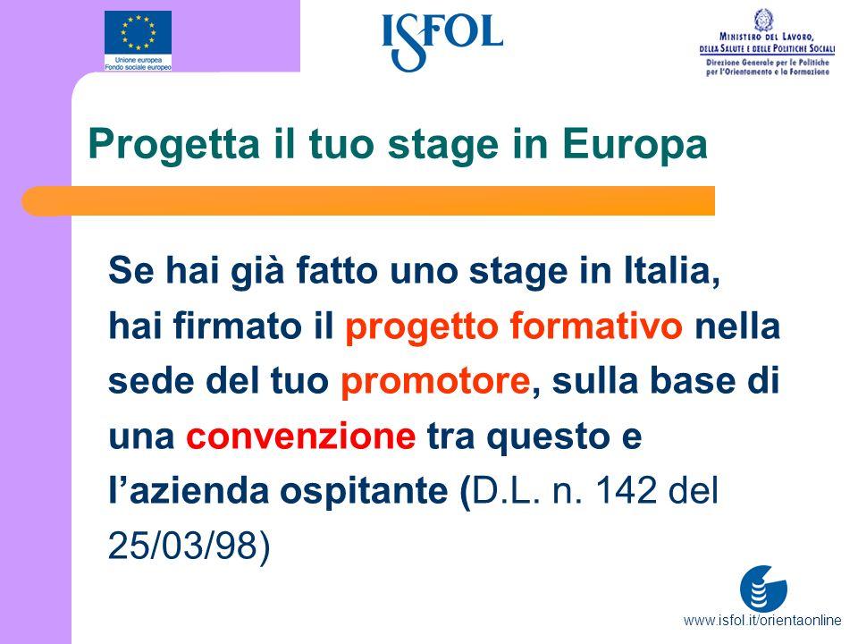 www.isfol.it/orientaonline Progetta il tuo stage in Europa Se hai già fatto uno stage in Italia, hai firmato il progetto formativo nella sede del tuo