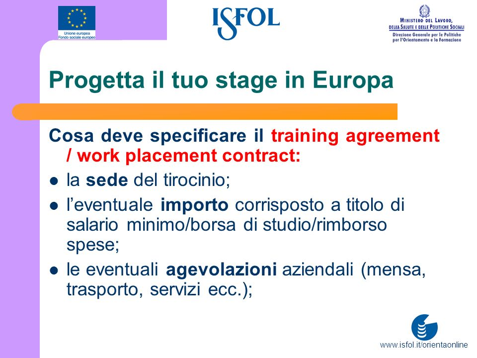 www.isfol.it/orientaonline Progetta il tuo stage in Europa Cosa deve specificare il training agreement / work placement contract: la sede del tirocini