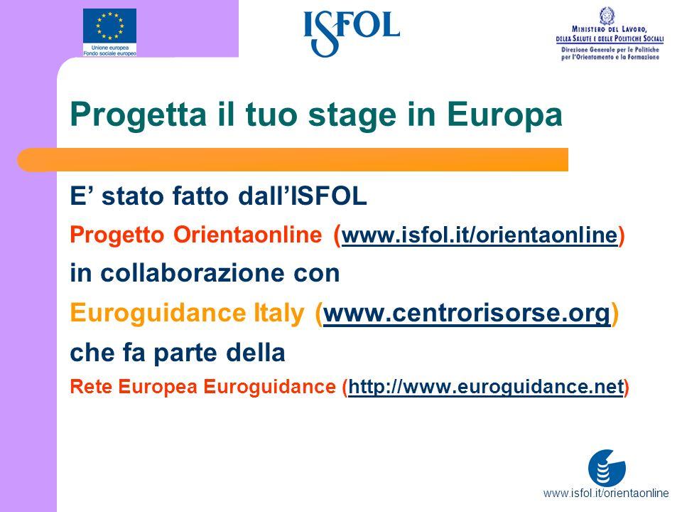 www.isfol.it/orientaonline Progetta il tuo stage in Europa E stato fatto dallISFOL Progetto Orientaonline ( www.isfol.it/orientaonline) www.isfol.it/o