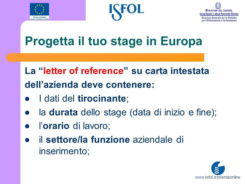 www.isfol.it/orientaonline Progetta il tuo stage in Europa La letter of reference su carta intestata dellazienda deve contenere: I dati del tirocinant