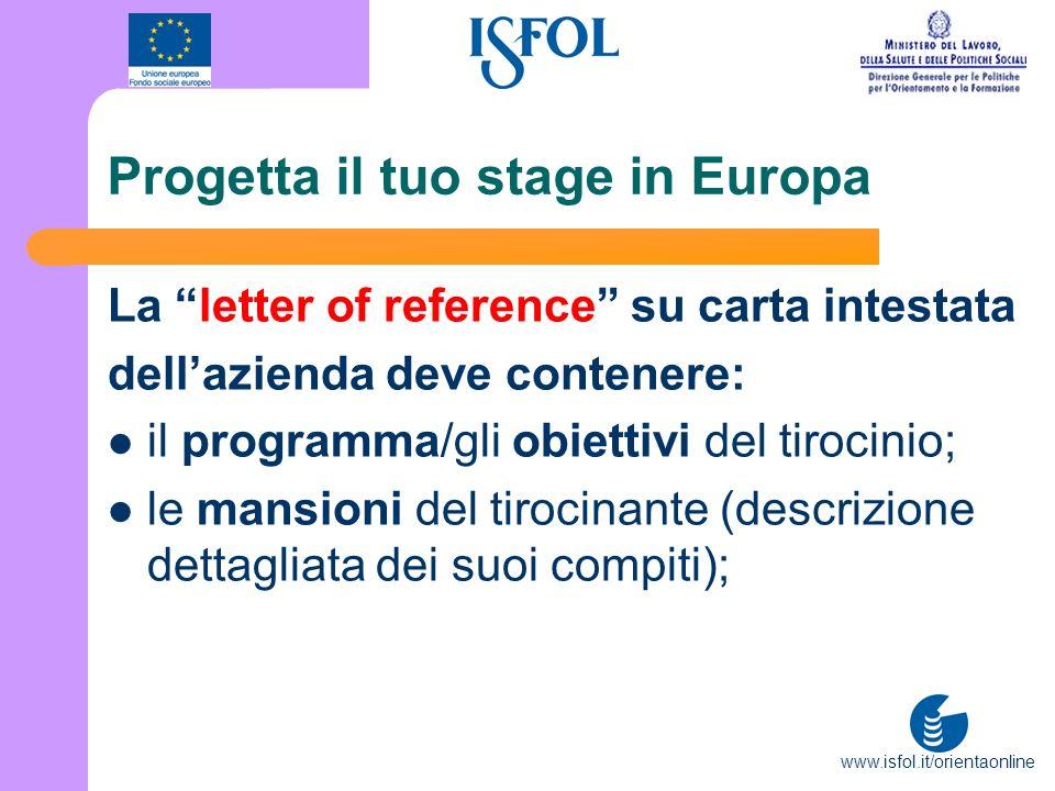 www.isfol.it/orientaonline Progetta il tuo stage in Europa La letter of reference su carta intestata dellazienda deve contenere: il programma/gli obie