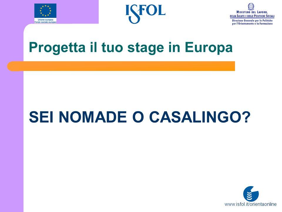 www.isfol.it/orientaonline Progetta il tuo stage in Europa SEI NOMADE O CASALINGO?