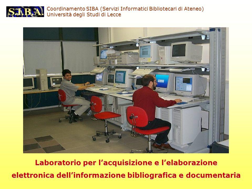Coordinamento SIBA (Servizi Informatici Bibliotecari di Ateneo) Università degli Studi di Lecce Laboratorio per lacquisizione e lelaborazione elettronica dellinformazione bibliografica e documentaria
