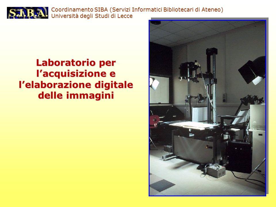 Laboratorio per lacquisizione e lelaborazione digitale delle immagini Coordinamento SIBA (Servizi Informatici Bibliotecari di Ateneo) Università degli Studi di Lecce