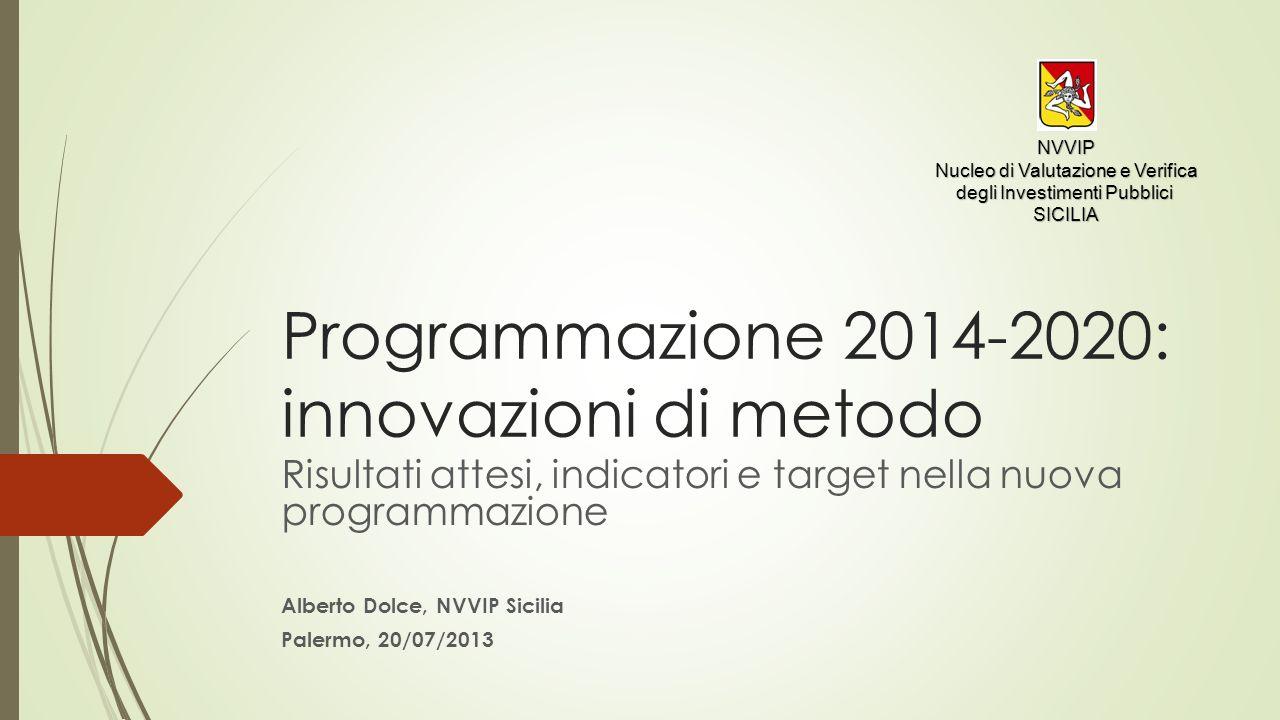 Contenuti 1.Le innovazioni della programmazione 2014-2020: i risultati attesi 2.Il nuovo percorso della programmazione 3.Esempi di risultati attesi 4.Gli indicatori 5.I target 6.Laccountability 2
