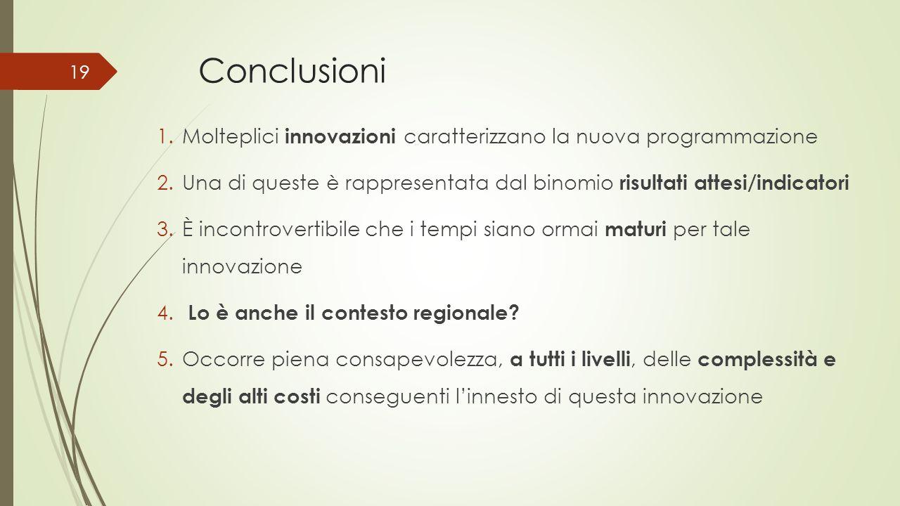 Conclusioni 1.Molteplici innovazioni caratterizzano la nuova programmazione 2.Una di queste è rappresentata dal binomio risultati attesi/indicatori 3.