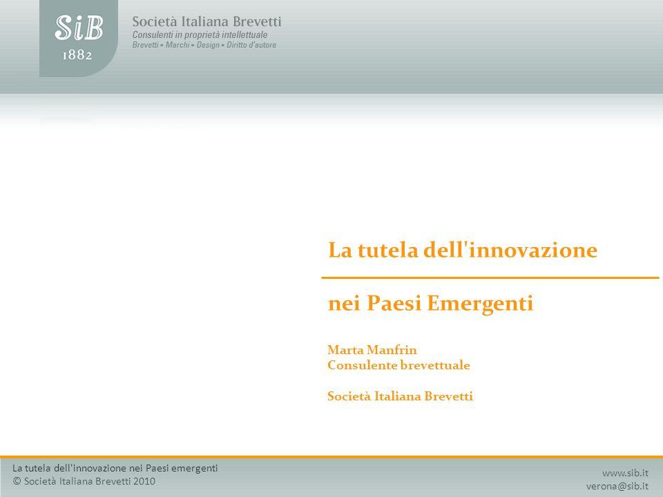La tutela dell'innovazione nei Paesi Emergenti Marta Manfrin Consulente brevettuale Società Italiana Brevetti www.sib.it verona@sib.it La tutela dell'