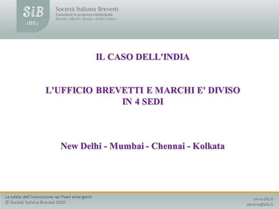 IL CASO DELL'INDIA L'UFFICIO BREVETTI E MARCHI E' DIVISO IN 4 SEDI New Delhi - Mumbai - Chennai - Kolkata www.sib.it verona@sib.it La tutela dell'inno