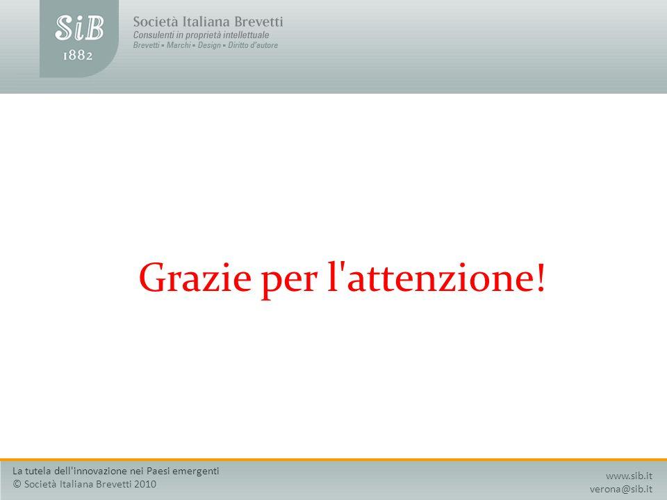 Grazie per l'attenzione! www.sib.it verona@sib.it La tutela dell'innovazione nei Paesi emergenti © Società Italiana Brevetti 2010