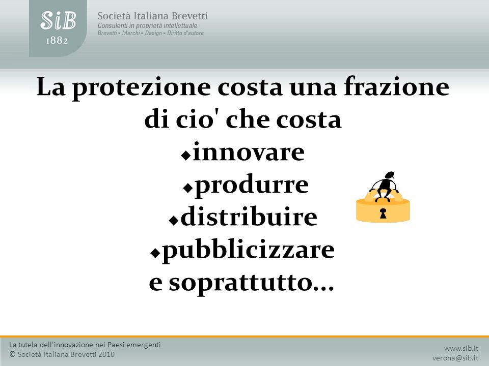 La protezione costa una frazione di cio' che costa innovare produrre distribuire pubblicizzare e soprattutto... www.sib.it verona@sib.it La tutela del