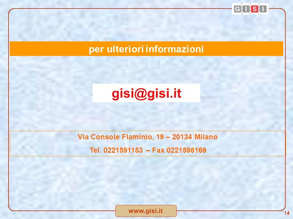 www.gisi.it 14 gisi@gisi.it per ulteriori informazioni Via Console Flaminio, 19 – 20134 Milano Tel.