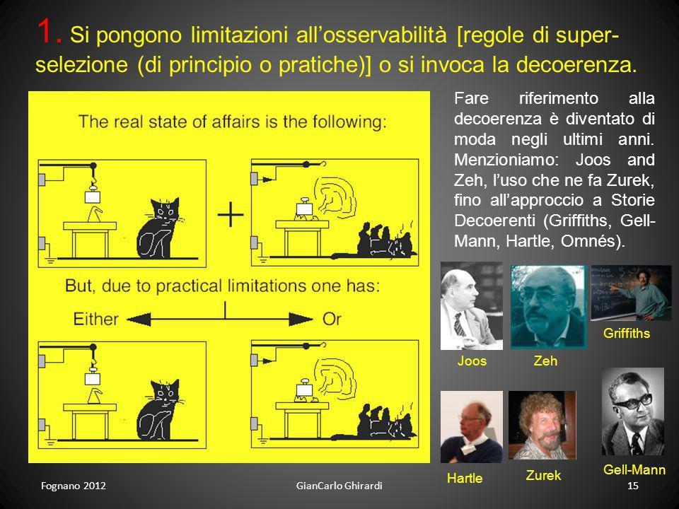 Fognano 201215GianCarlo Ghirardi 1. Si pongono limitazioni allosservabilità [regole di super- selezione (di principio o pratiche)] o si invoca la deco
