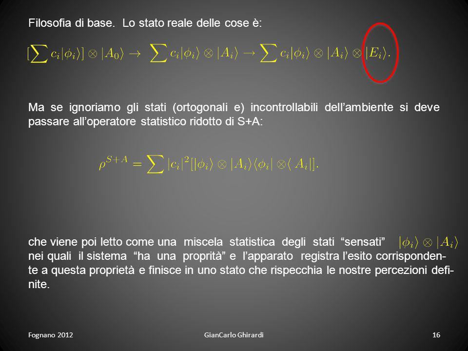 Fognano 201216GianCarlo Ghirardi Ma se ignoriamo gli stati (ortogonali e) incontrollabili dellambiente si deve passare alloperatore statistico ridotto
