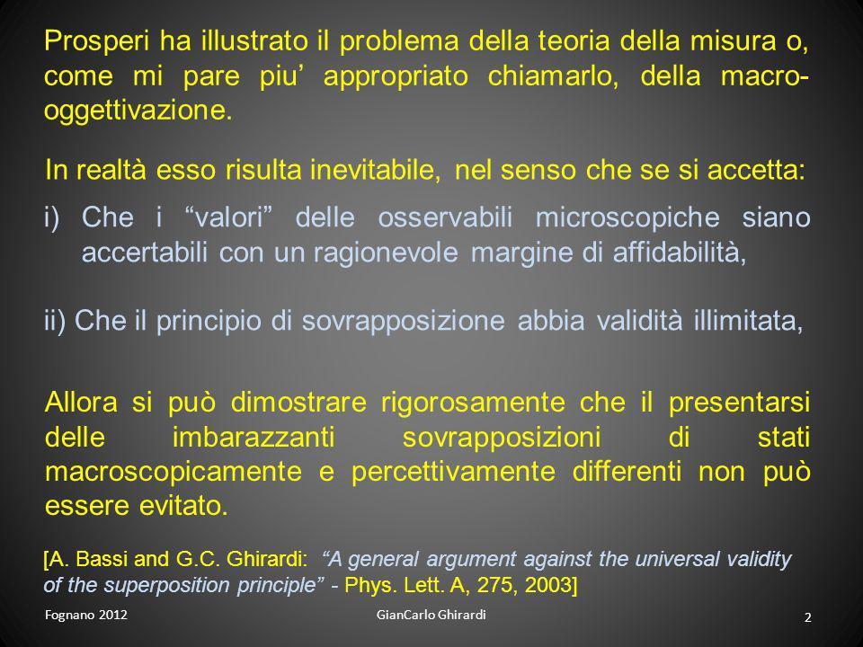 2 GianCarlo GhirardiFognano 2012 Prosperi ha illustrato il problema della teoria della misura o, come mi pare piu appropriato chiamarlo, della macro-
