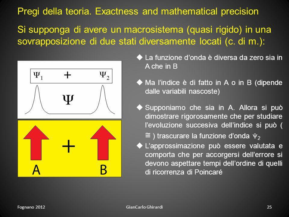 Fognano 2012GianCarlo Ghirardi25 Pregi della teoria. Exactness and mathematical precision Si supponga di avere un macrosistema (quasi rigido) in una s