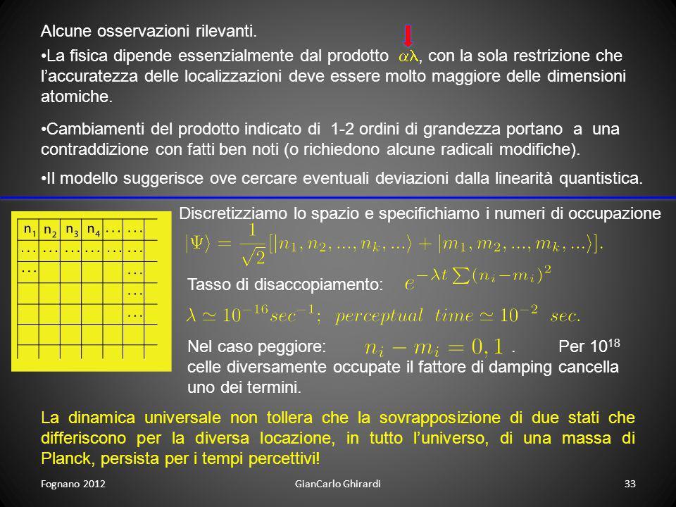 Fognano 201233GianCarlo Ghirardi Alcune osservazioni rilevanti. La fisica dipende essenzialmente dal prodotto, con la sola restrizione che laccuratezz