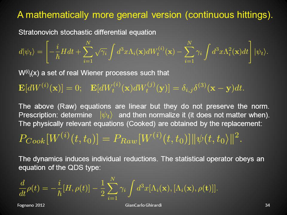 Fognano 201234GianCarlo Ghirardi A mathematically more general version (continuous hittings). Stratonovich stochastic differential equation W (i) t (x