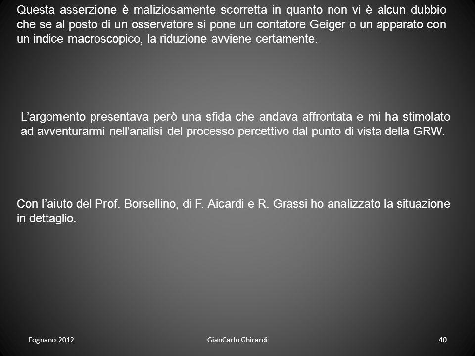 Fognano 2012GianCarlo Ghirardi40 Questa asserzione è maliziosamente scorretta in quanto non vi è alcun dubbio che se al posto di un osservatore si pon