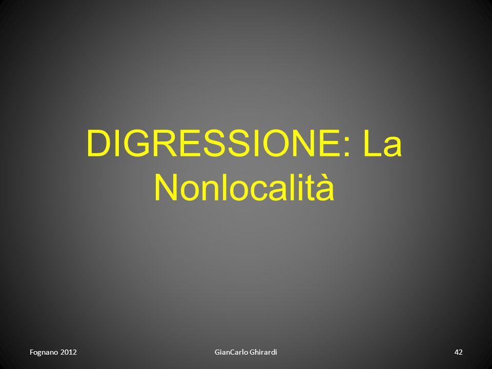 Fognano 2012GianCarlo Ghirardi42 DIGRESSIONE: La Nonlocalità