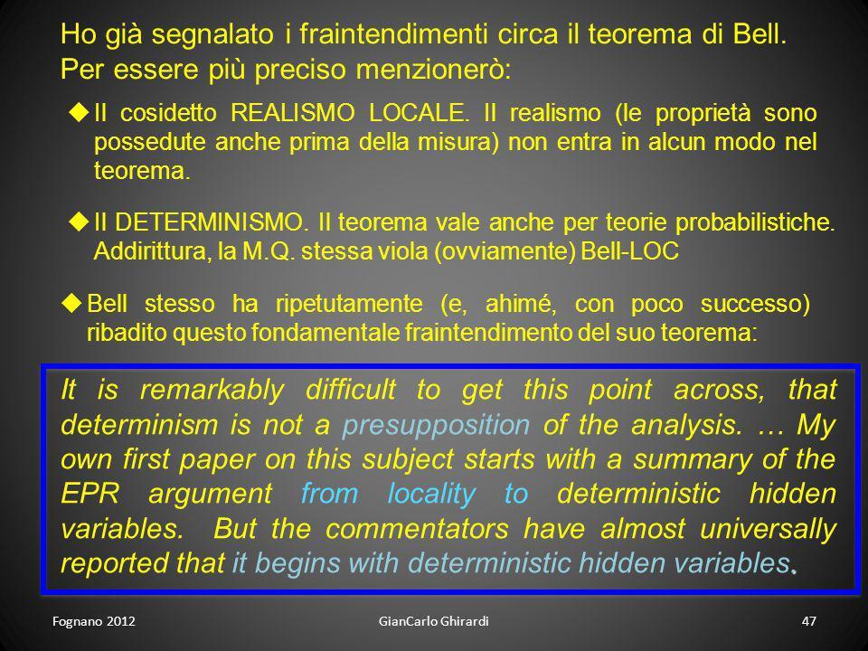 Fognano 2012GianCarlo Ghirardi47 Ho già segnalato i fraintendimenti circa il teorema di Bell. Per essere più preciso menzionerò: Il cosidetto REALISMO