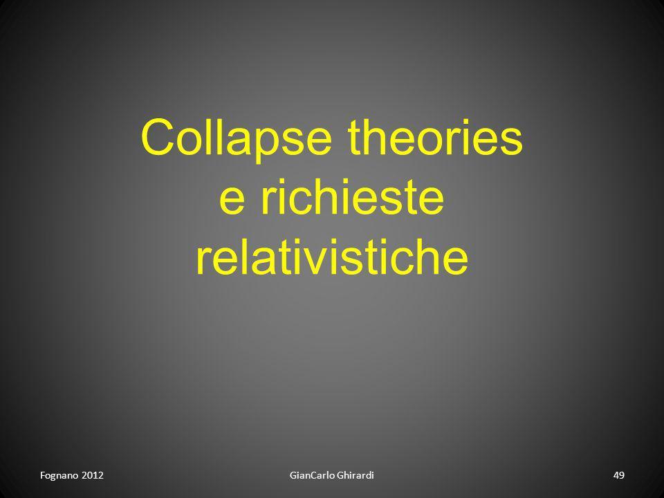 Fognano 2012GianCarlo Ghirardi49 Collapse theories e richieste relativistiche