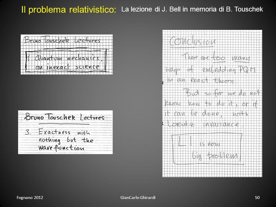 Fognano 201250GianCarlo Ghirardi Il problema relativistico: La lezione di J. Bell in memoria di B. Touschek