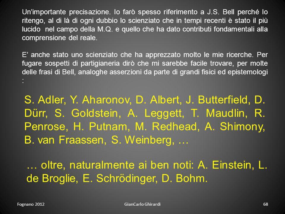 Fognano 2012GianCarlo Ghirardi68 Unimportante precisazione. Io farò spesso riferimento a J.S. Bell perché lo ritengo, al di là di ogni dubbio lo scien