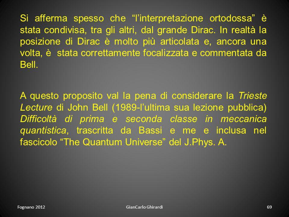 Fognano 2012GianCarlo Ghirardi69 Si afferma spesso che linterpretazione ortodossa è stata condivisa, tra gli altri, dal grande Dirac. In realtà la pos