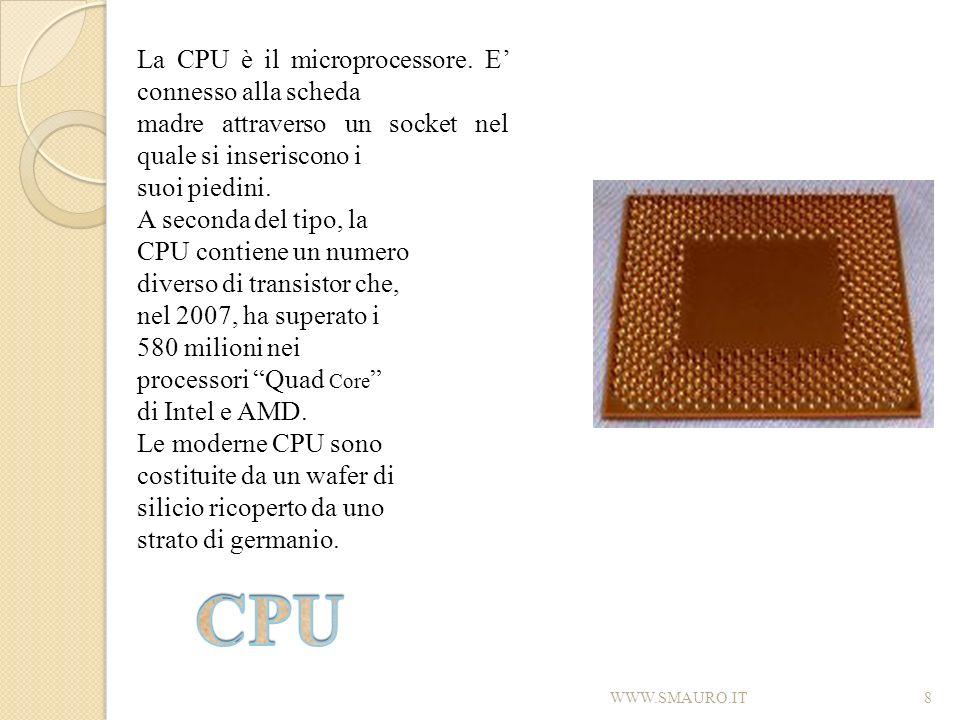 8 La CPU è il microprocessore. E connesso alla scheda madre attraverso un socket nel quale si inseriscono i suoi piedini. A seconda del tipo, la CPU c