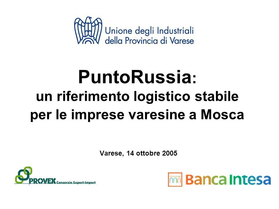 PuntoRussia PuntoRussia : un riferimento logistico stabile per le imprese varesine a Mosca Varese, 14 ottobre 2005
