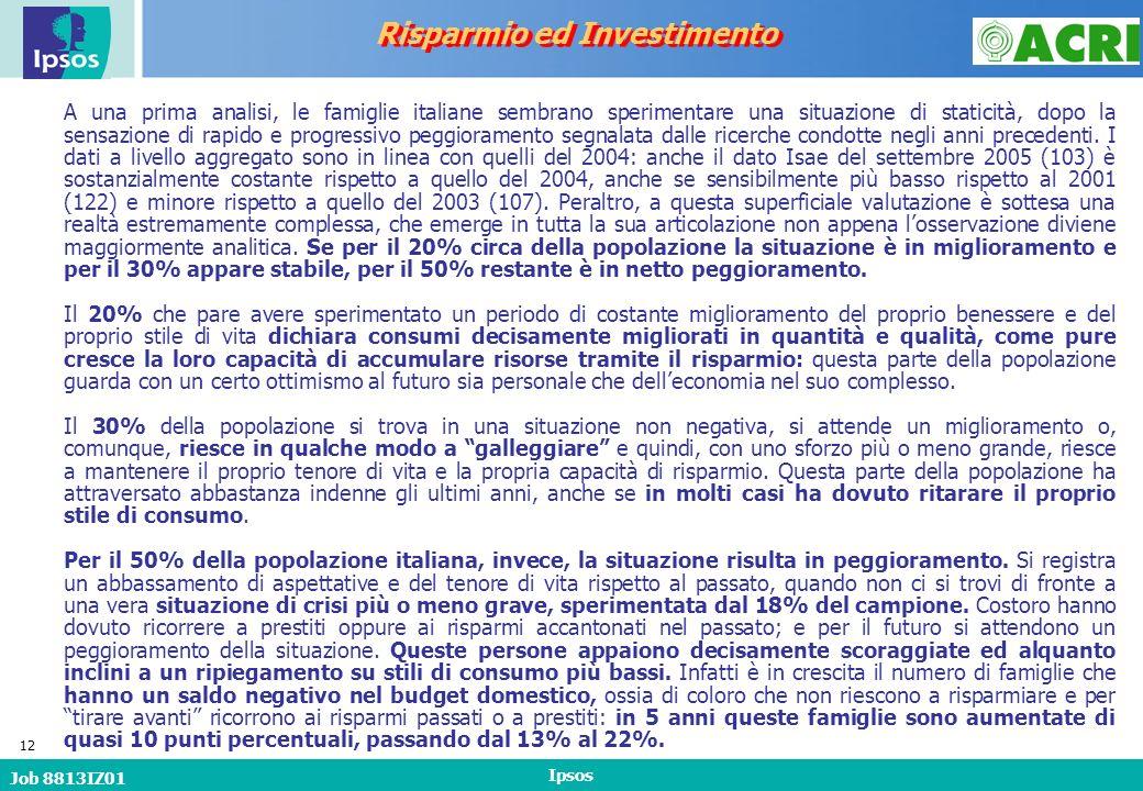 Job 8813IZ01 Ipsos 12 A una prima analisi, le famiglie italiane sembrano sperimentare una situazione di staticità, dopo la sensazione di rapido e progressivo peggioramento segnalata dalle ricerche condotte negli anni precedenti.