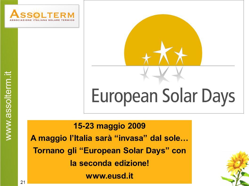 www.assolterm.it 21 15-23 maggio 2009 A maggio lItalia sarà invasa dal sole… Tornano gli European Solar Days con la seconda edizione.