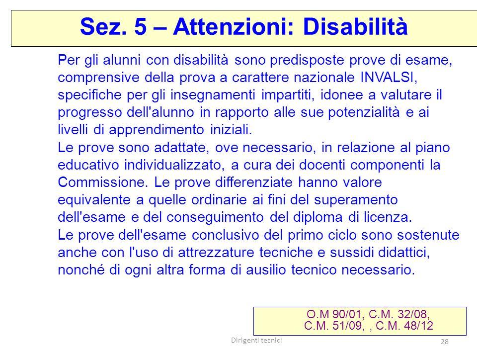 Dirigenti tecnici 28 Per gli alunni con disabilità sono predisposte prove di esame, comprensive della prova a carattere nazionale INVALSI, specifiche