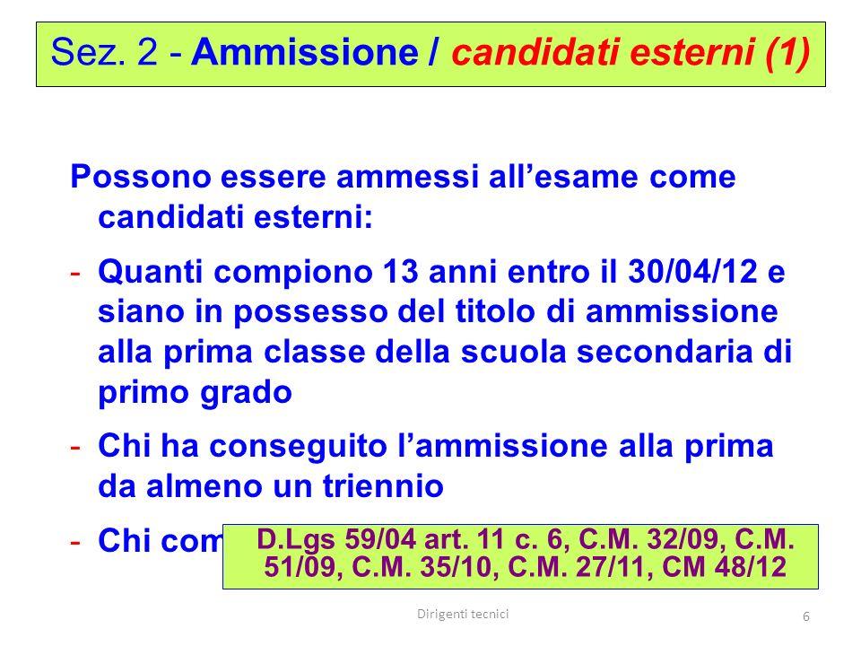 Dirigenti tecnici 6 Possono essere ammessi allesame come candidati esterni: -Quanti compiono 13 anni entro il 30/04/12 e siano in possesso del titolo