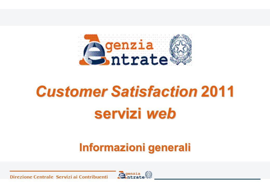Direzione Centrale Servizi ai Contribuenti Customer Satisfaction 2011 servizi web Informazioni generali