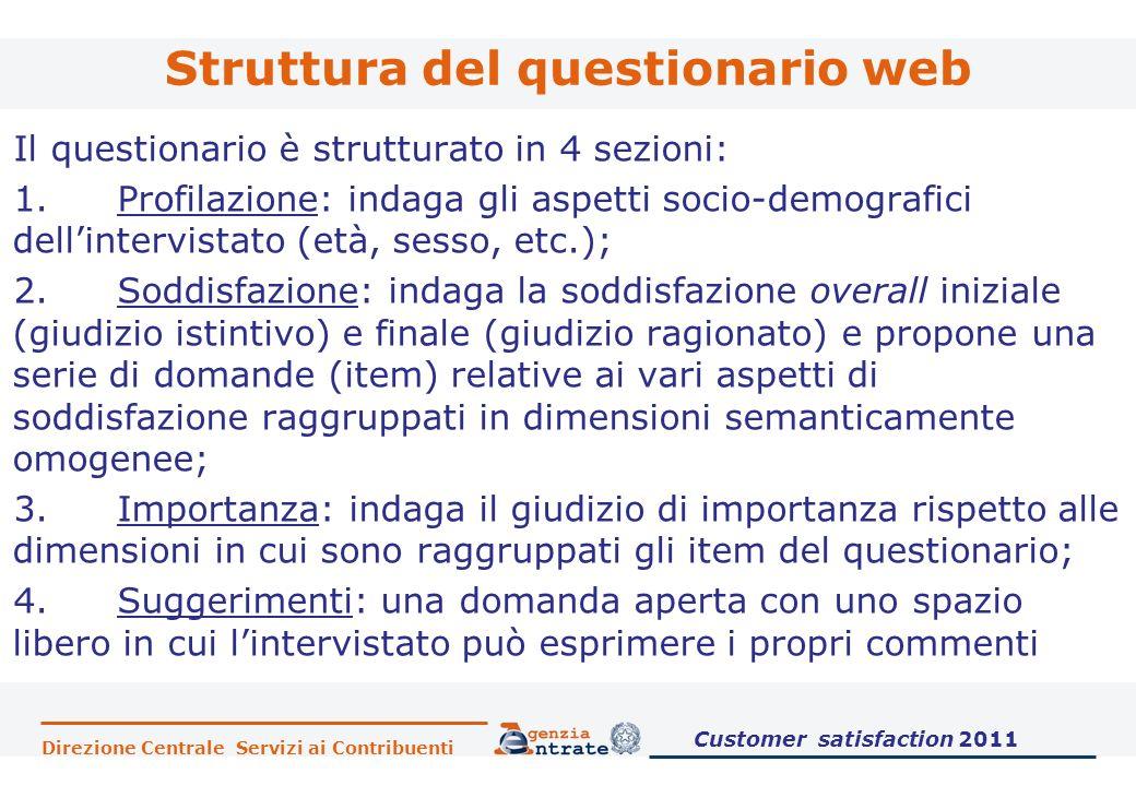 Direzione Centrale Servizi ai Contribuenti Struttura del questionario web Il questionario è strutturato in 4 sezioni: 1.Profilazione: indaga gli aspet