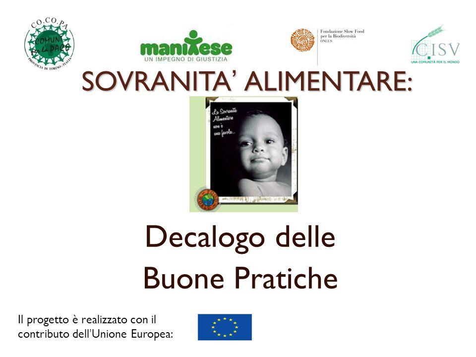 SOVRANITA ALIMENTARE: Decalogo delle Buone Pratiche Il progetto è realizzato con il contributo dellUnione Europea: