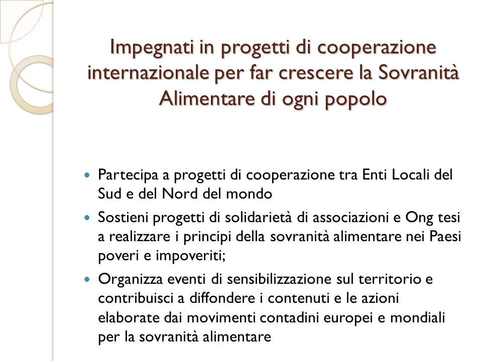 Impegnati in progetti di cooperazione internazionale per far crescere la Sovranità Alimentare di ogni popolo Partecipa a progetti di cooperazione tra
