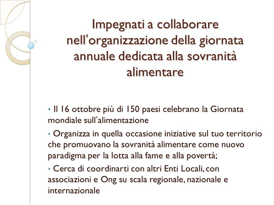 Impegnati a collaborare nellorganizzazione della giornata annuale dedicata alla sovranità alimentare Il 16 ottobre più di 150 paesi celebrano la Giorn