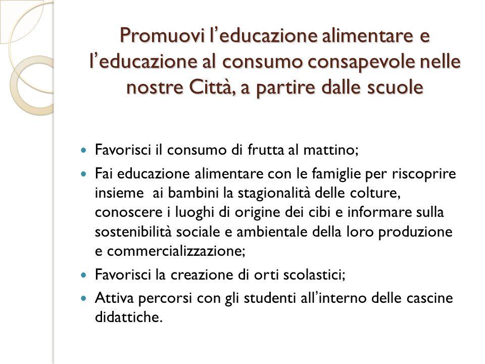 Promuovi leducazione alimentare e leducazione al consumo consapevole nelle nostre Città, a partire dalle scuole Favorisci il consumo di frutta al matt