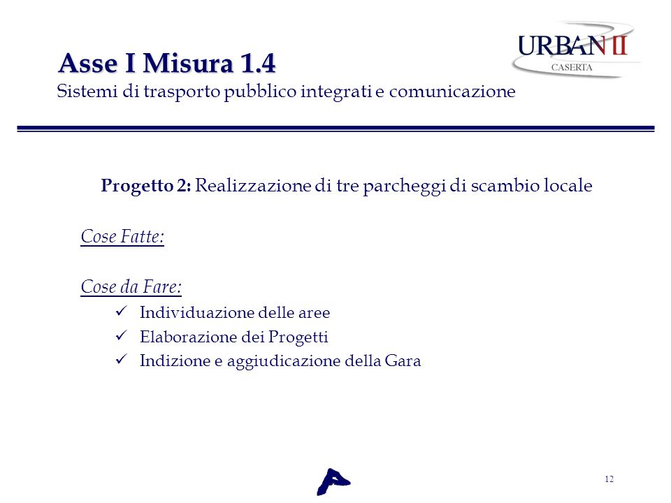12 Asse I Misura 1.4 Asse I Misura 1.4 Sistemi di trasporto pubblico integrati e comunicazione Progetto 2: Realizzazione di tre parcheggi di scambio l